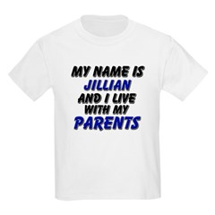 my name is jillian and I live with my parents T-Shirt