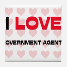 I LOVE GOVERNMENT AGENTS Tile Coaster
