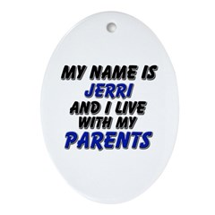 my name is jerri and I live with my parents Orname