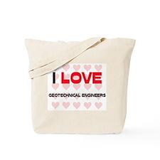 I LOVE GEOTECHNICAL ENGINEERS Tote Bag