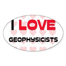 I LOVE GEOPHYSICISTS Oval Decal