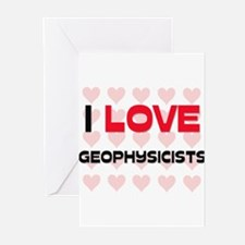 I LOVE GEOPHYSICISTS Greeting Cards (Pk of 10)