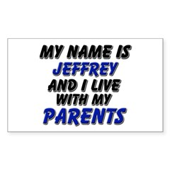 my name is jeffrey and I live with my parents Stic