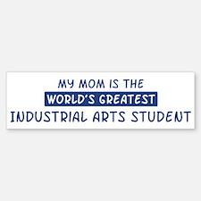 Industrial Arts Student Mom Bumper Bumper Bumper Sticker