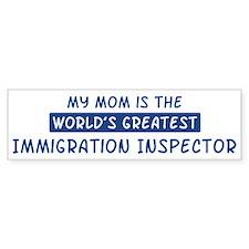 Immigration Inspector Mom Bumper Bumper Sticker