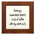 Cup of coffee with my name on it Framed Tile