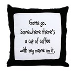 Cup of coffee with my name on it Throw Pillow