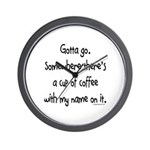 Cup of coffee with my name on it Wall Clock