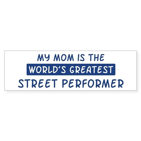 Street Performer Mom Bumper Sticker