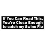 If You Can Read This Swine Flu Bumper Sticker