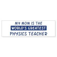 Physics Teacher Mom Bumper Bumper Sticker