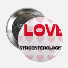 "I LOVE GASTROENTEROLOGISTS 2.25"" Button"