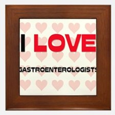 I LOVE GASTROENTEROLOGISTS Framed Tile