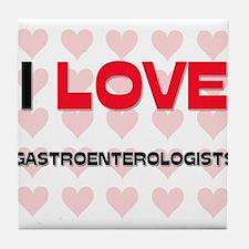 I LOVE GASTROENTEROLOGISTS Tile Coaster