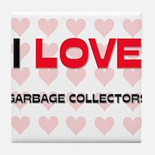I LOVE GARBAGE COLLECTORS Tile Coaster