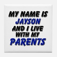 my name is jayson and I live with my parents Tile