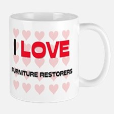 I LOVE FURNITURE RESTORERS Mug