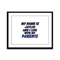 my name is jaylin and I live with my parents Frame
