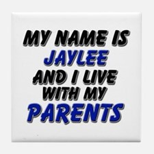 my name is jaylee and I live with my parents Tile