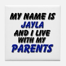my name is jayla and I live with my parents Tile C