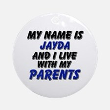 my name is jayda and I live with my parents Orname