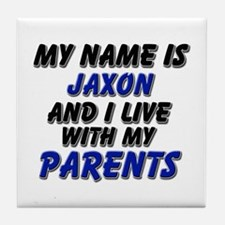 my name is jaxon and I live with my parents Tile C
