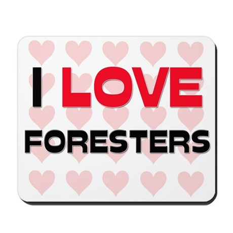 I LOVE FORESTERS Mousepad