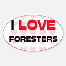 I LOVE FORESTERS Oval Decal