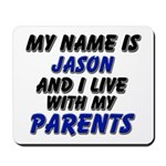my name is jason and I live with my parents Mousep
