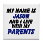 my name is jason and I live with my parents Tile C