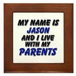 my name is jason and I live with my parents Framed