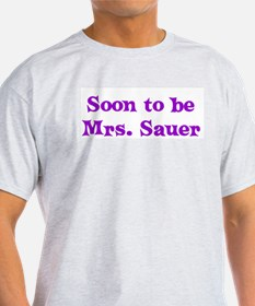 Soon to be Mrs. Sauer T-Shirt