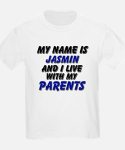 my name is jasmin and I live with my parents T-Shirt