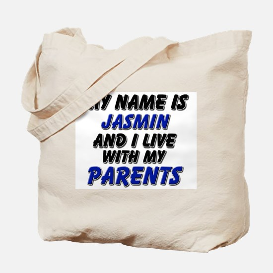 my name is jasmin and I live with my parents Tote