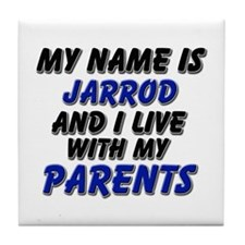 my name is jarrod and I live with my parents Tile