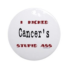 kicked cancer's stupid ass Ornament (Round)