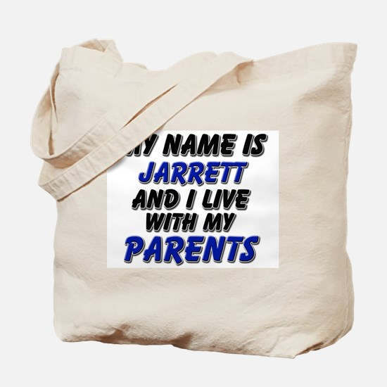 my name is jarrett and I live with my parents Tote
