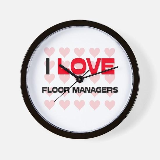 I LOVE FLOOR MANAGERS Wall Clock