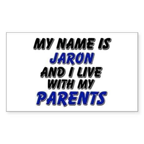 my name is jaron and I live with my parents Sticke