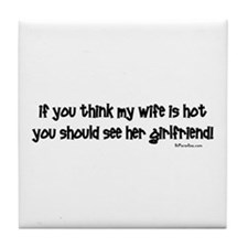 Wifes Hot Girlfriend Tile Coaster