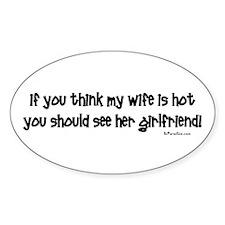 Wifes Hot Girlfriend Oval Bumper Stickers