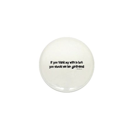 Wifes Hot Girlfriend Mini Button