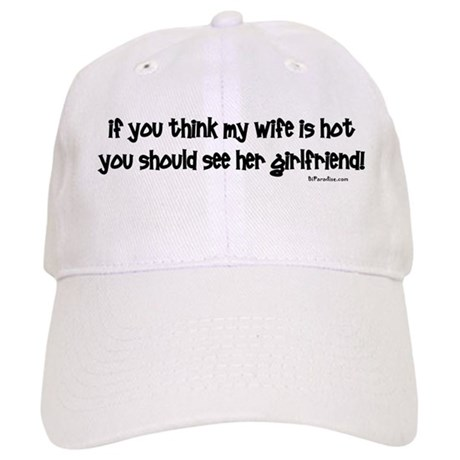 Wifes Hot Girlfriend Cap