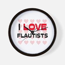 I LOVE FLAUTISTS Wall Clock