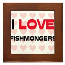 I LOVE FISHMONGERS Framed Tile