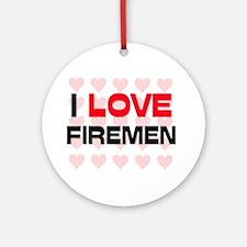 I LOVE FIREMEN Ornament (Round)