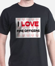 I LOVE FIRE OFFICERS T-Shirt