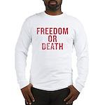 Freedom Or Death Long Sleeve T-Shirt
