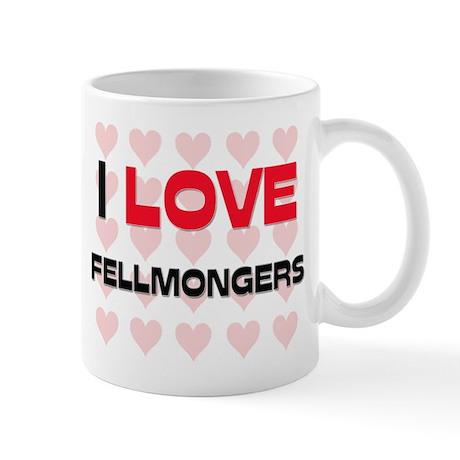 I LOVE FELLMONGERS Mug