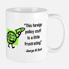 Bush Quote - Foreign Policy Mug